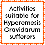 Activities suitable for Hyperemesis Gravidarum sufferers
