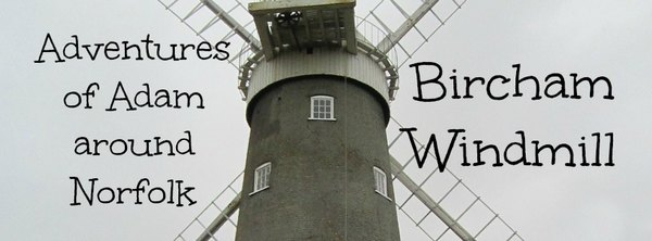 Adventures of Adam Bircham Windmill