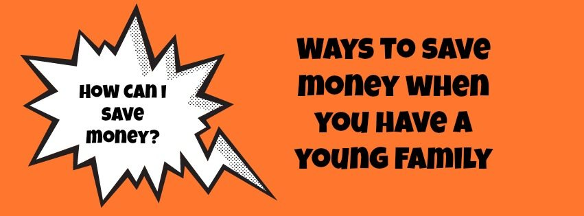 Ways to save money when you have a young family