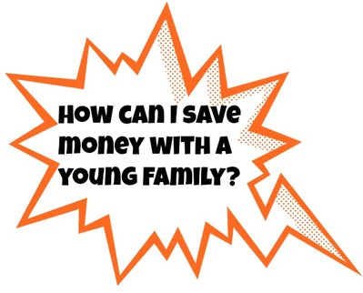 How can I save money with a young family