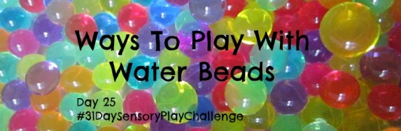 Ways To Play With Water Beads