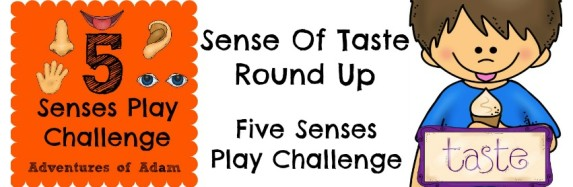 Sense Of Taste Round Up – Five Senses Play Challenge