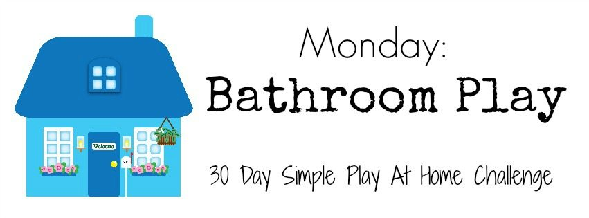 Bathroom Play activities